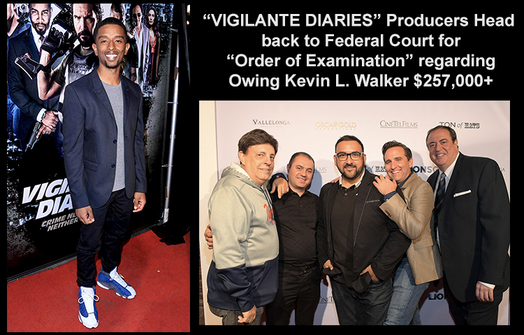 """VIGILANTE DIARIES"" Producers Head back to Federal Court for ""Order of Examination"" regarding Owing Kevin L. Walker $257,000+"